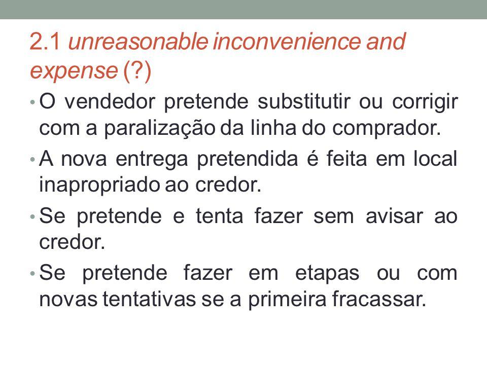 2.1 unreasonable inconvenience and expense (?) O vendedor pretende substitutir ou corrigir com a paralização da linha do comprador. A nova entrega pre
