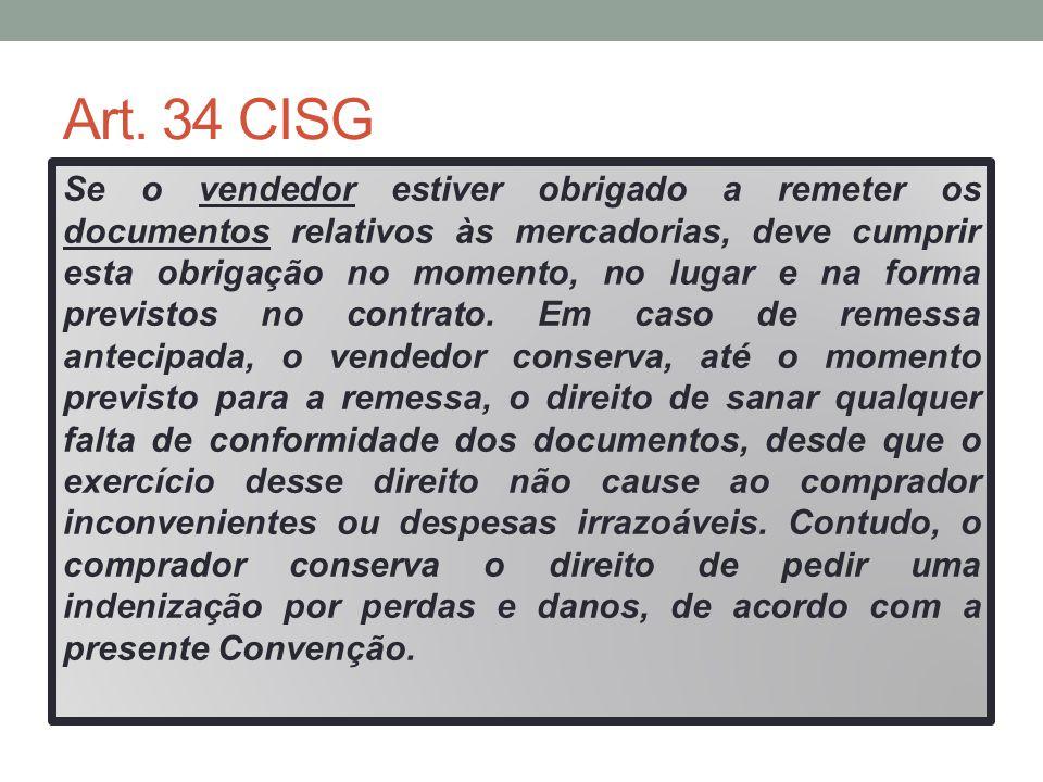 Art. 34 CISG Se o vendedor estiver obrigado a remeter os documentos relativos às mercadorias, deve cumprir esta obrigação no momento, no lugar e na fo