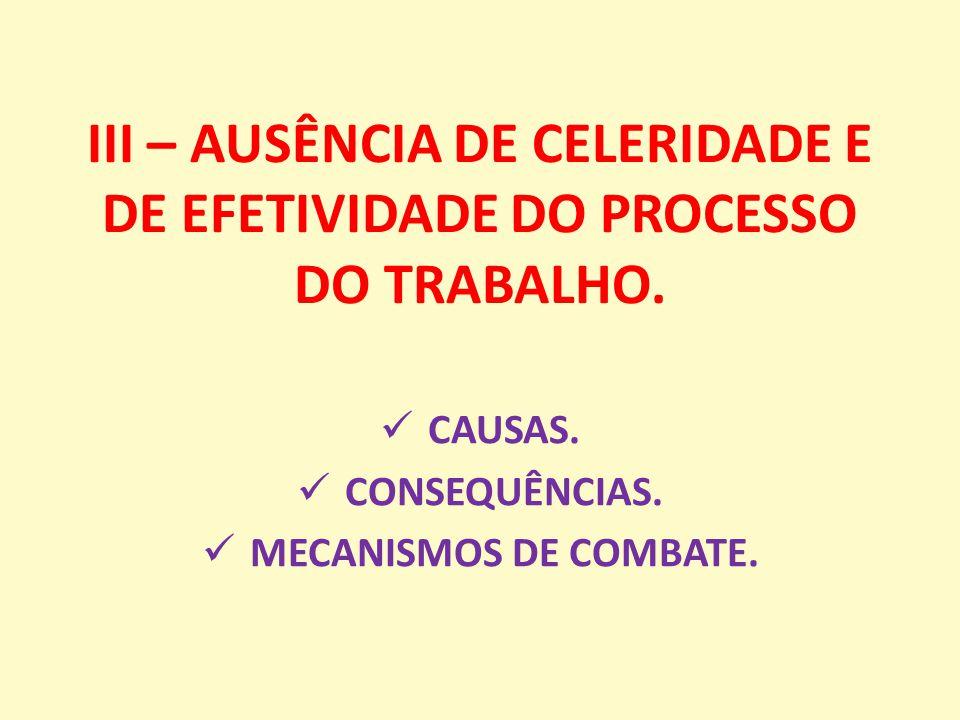 III – AUSÊNCIA DE CELERIDADE E DE EFETIVIDADE DO PROCESSO DO TRABALHO.