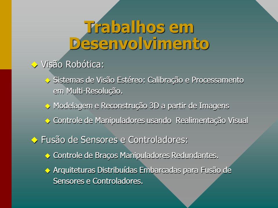 Trabalhos em Desenvolvimento u Visão Robótica: u Sistemas de Visão Estéreo: Calibração e Processamento em Multi-Resolução. u Modelagem e Reconstrução
