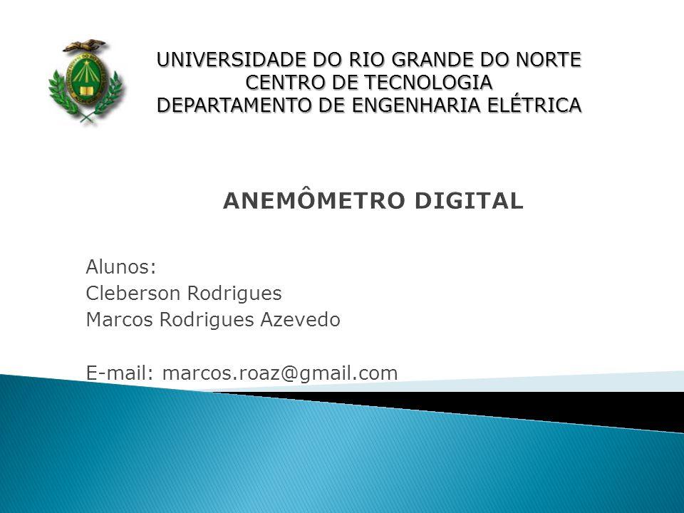 Alunos: Cleberson Rodrigues Marcos Rodrigues Azevedo E-mail: marcos.roaz@gmail.com UNIVERSIDADE DO RIO GRANDE DO NORTE CENTRO DE TECNOLOGIA DEPARTAMEN