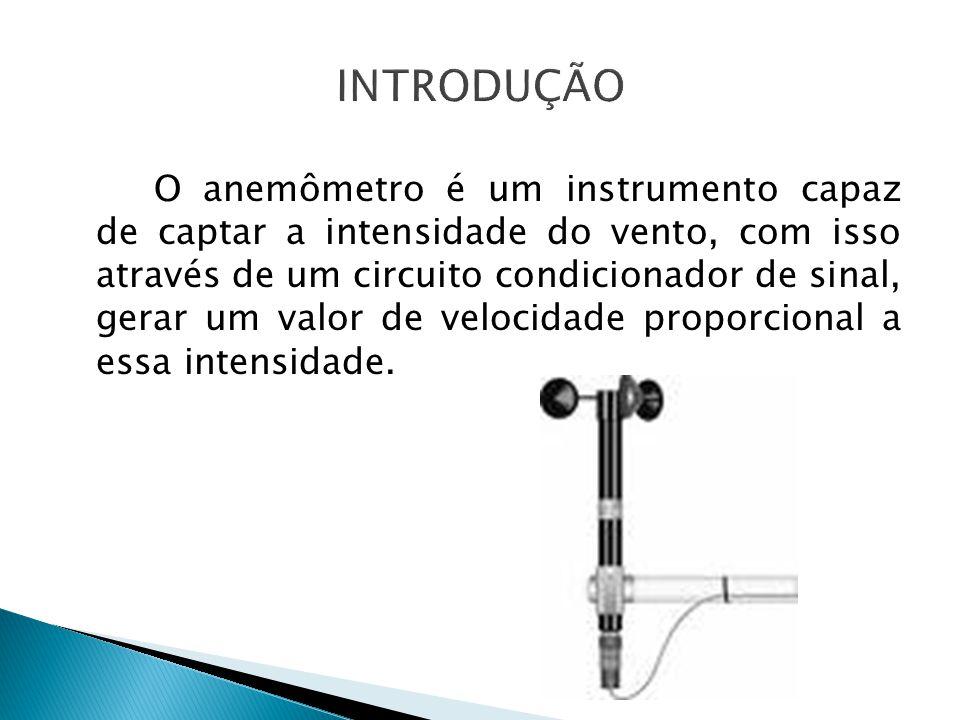 O anemômetro é um instrumento capaz de captar a intensidade do vento, com isso através de um circuito condicionador de sinal, gerar um valor de veloci