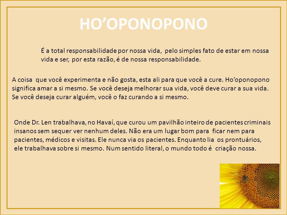 HO'OPONOPONO É uma técnica de amor, onde você se autocura e auxilia a curar, quem se aproxima de você com problemas. O principal é o uso das frases: S