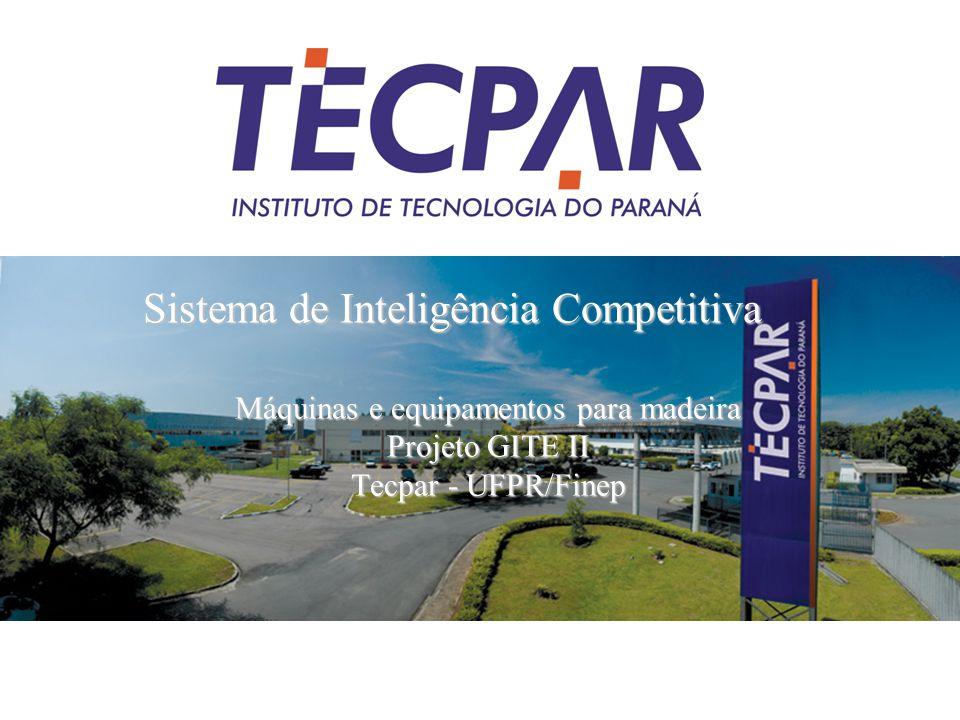 Sistema de Inteligência Competitiva Máquinas e equipamentos para madeira Projeto GITE II Tecpar - UFPR/Finep