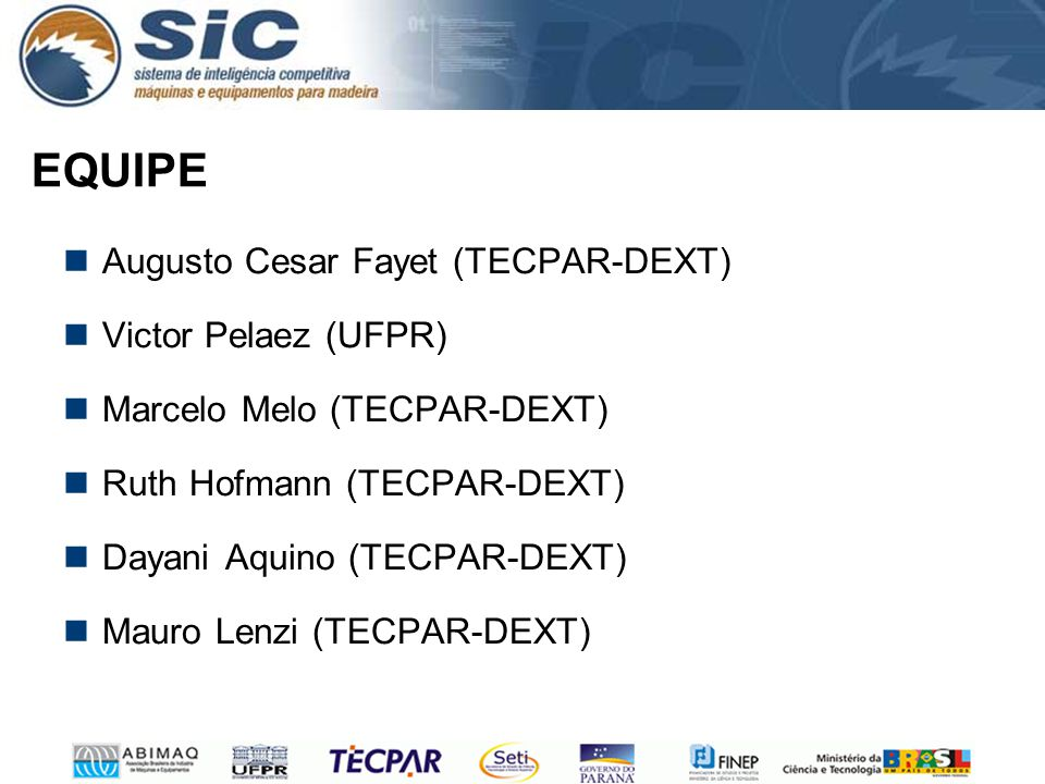 EQUIPE Augusto Cesar Fayet (TECPAR-DEXT) Victor Pelaez (UFPR) Marcelo Melo (TECPAR-DEXT) Ruth Hofmann (TECPAR-DEXT) Dayani Aquino (TECPAR-DEXT) Mauro Lenzi (TECPAR-DEXT)