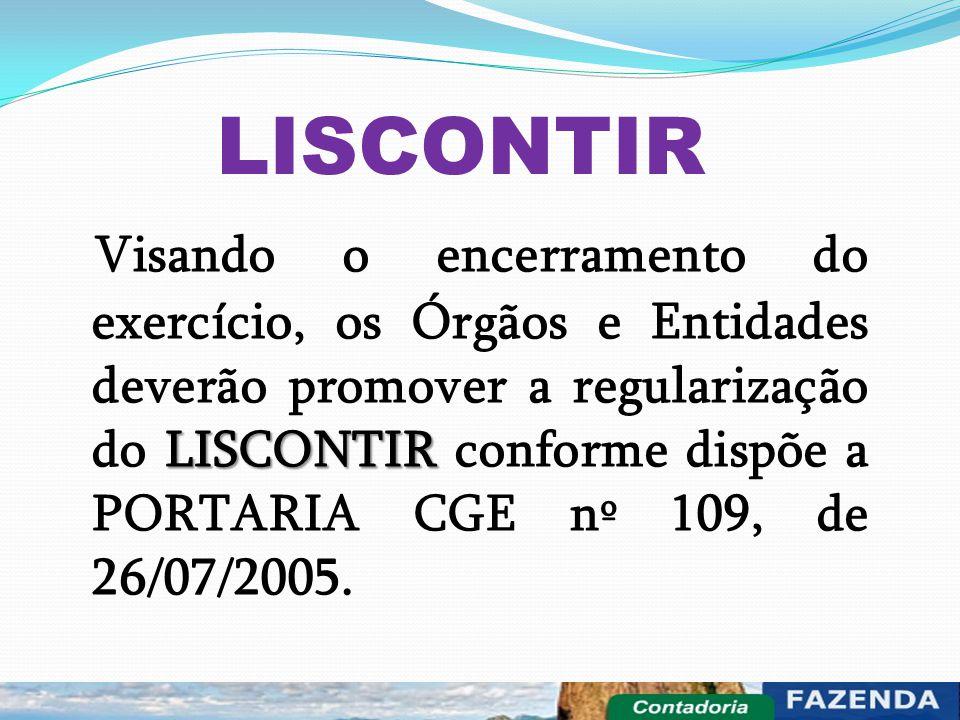 LISCONTIR LISCONTIR Visando o encerramento do exercício, os Órgãos e Entidades deverão promover a regularização do LISCONTIR conforme dispõe a PORTARI