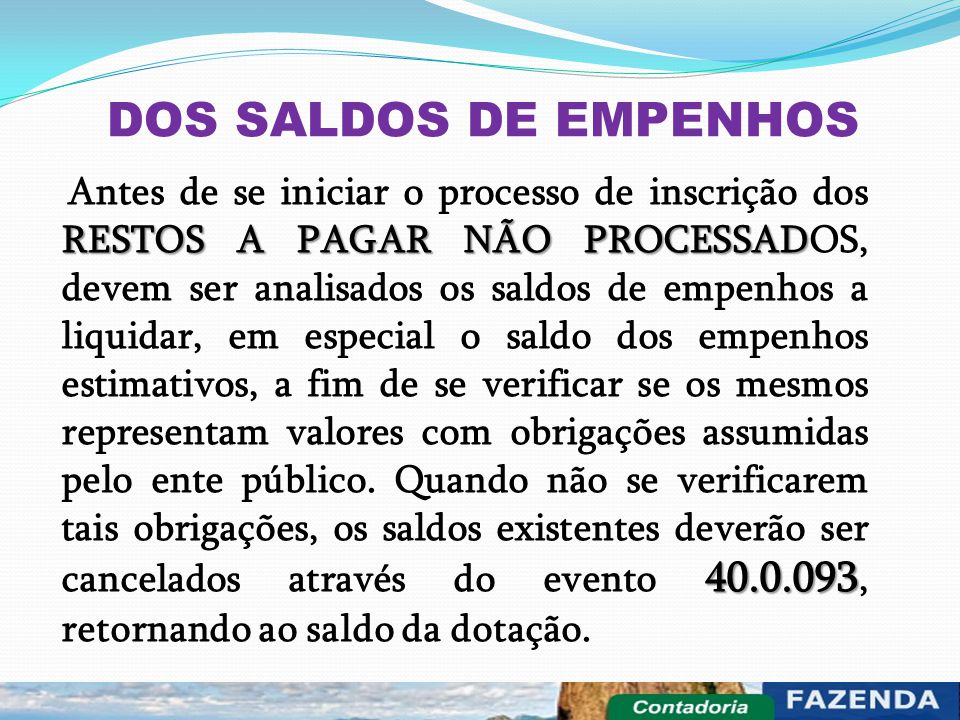 DOS SALDOS DE EMPENHOS RESTOS A PAGAR NÃO PROCESSAD 40.0.093 Antes de se iniciar o processo de inscrição dos RESTOS A PAGAR NÃO PROCESSADOS, devem ser