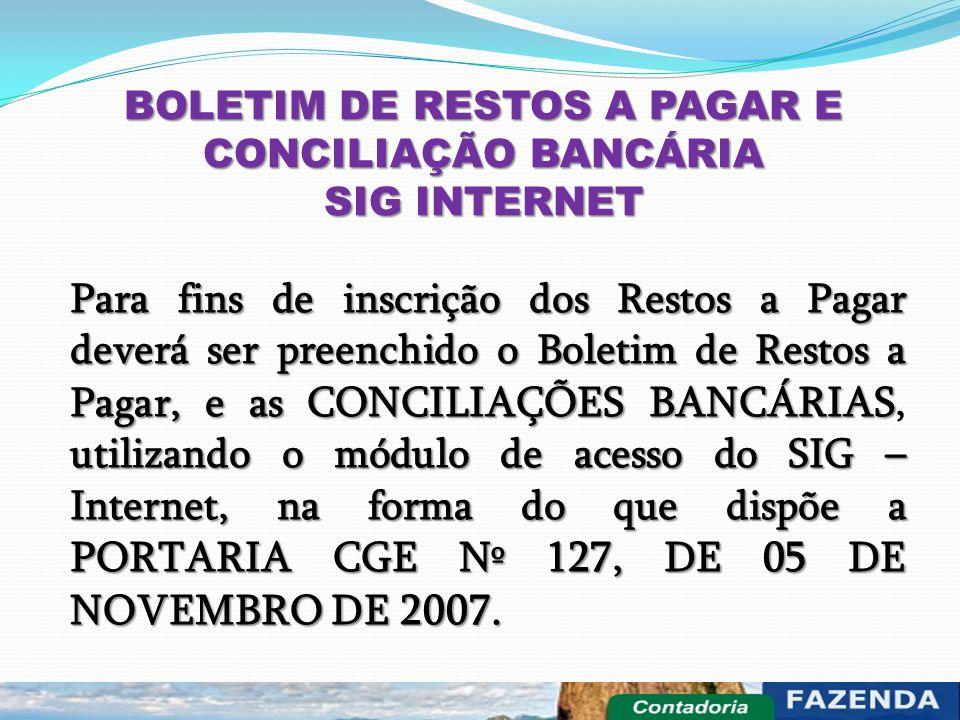BOLETIM DE RESTOS A PAGAR E CONCILIAÇÃO BANCÁRIA SIG INTERNET Para fins de inscrição dos Restos a Pagar deverá ser preenchido o Boletim de Restos a Pa