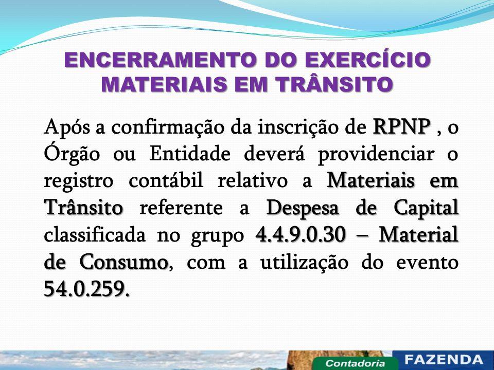 ENCERRAMENTO DO EXERCÍCIO MATERIAIS EM TRÂNSITO RPNP Materiais em Trânsito Despesa de Capital 4.4.9.0.30 – Material de Consumo 54.0.259. Após a confir