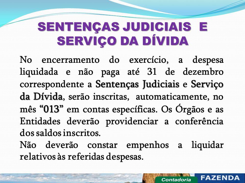 """SENTENÇAS JUDICIAIS E SERVIÇO DA DÍVIDA Sentenças JudiciaisServiço da Dívida """"013"""" No encerramento do exercício, a despesa liquidada e não paga até 31"""
