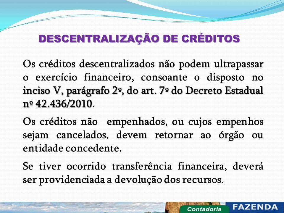 DESCENTRALIZAÇÃO DE CRÉDITOS inciso V, parágrafo 2º, do art. 7º do Decreto Estadual nº 42.436/2010 Os créditos descentralizados não podem ultrapassar