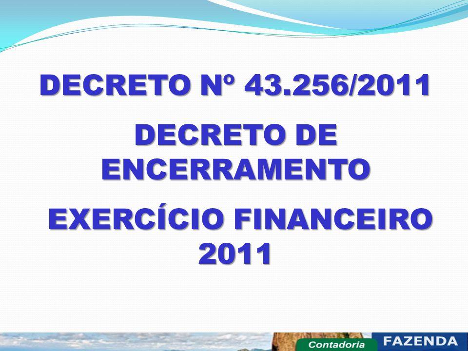 DECRETO Nº 43.256/2011 DECRETO DE ENCERRAMENTO EXERCÍCIO FINANCEIRO 2011 EXERCÍCIO FINANCEIRO 2011