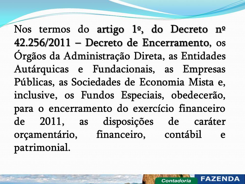 artigo 1º, do Decreto nº 42.256/2011 – Decreto de Encerramento Nos termos do artigo 1º, do Decreto nº 42.256/2011 – Decreto de Encerramento, os Órgãos