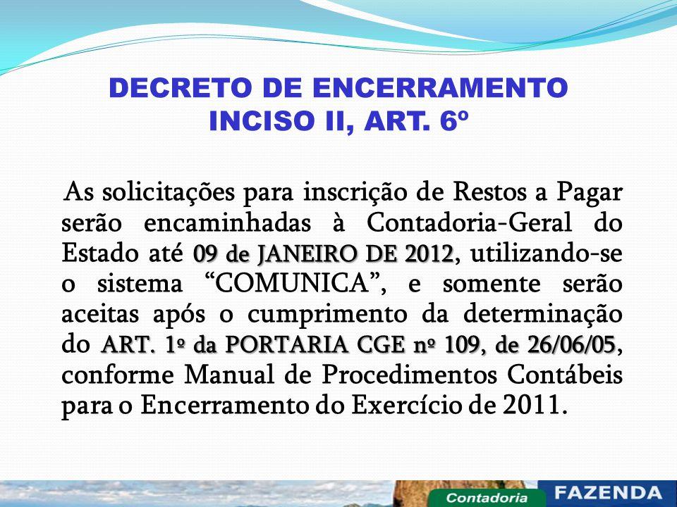 DECRETO DE ENCERRAMENTO INCISO II, ART. 6º 09 de JANEIRO DE 2012 ART. 1º da PORTARIA CGE nº 109, de 26/06/05 As solicitações para inscrição de Restos