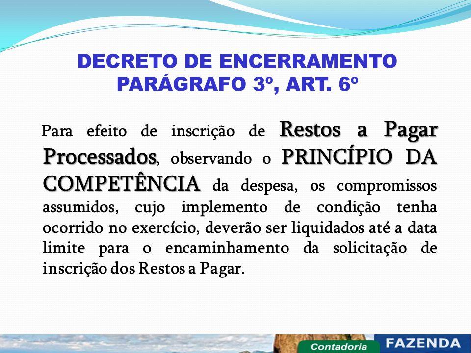 DECRETO DE ENCERRAMENTO PARÁGRAFO 3º, ART. 6º Restos a Pagar Processados PRINCÍPIO DA COMPETÊNCIA Para efeito de inscrição de Restos a Pagar Processad