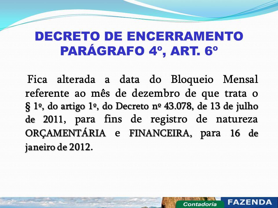 DECRETO DE ENCERRAMENTO PARÁGRAFO 4º, ART. 6º § 1º, do artigo 1º, do Decreto nº 43.078, de 13 de julho de 2011 ORÇAMENTÁRIAFINANCEIRA, 16 de janeiro d