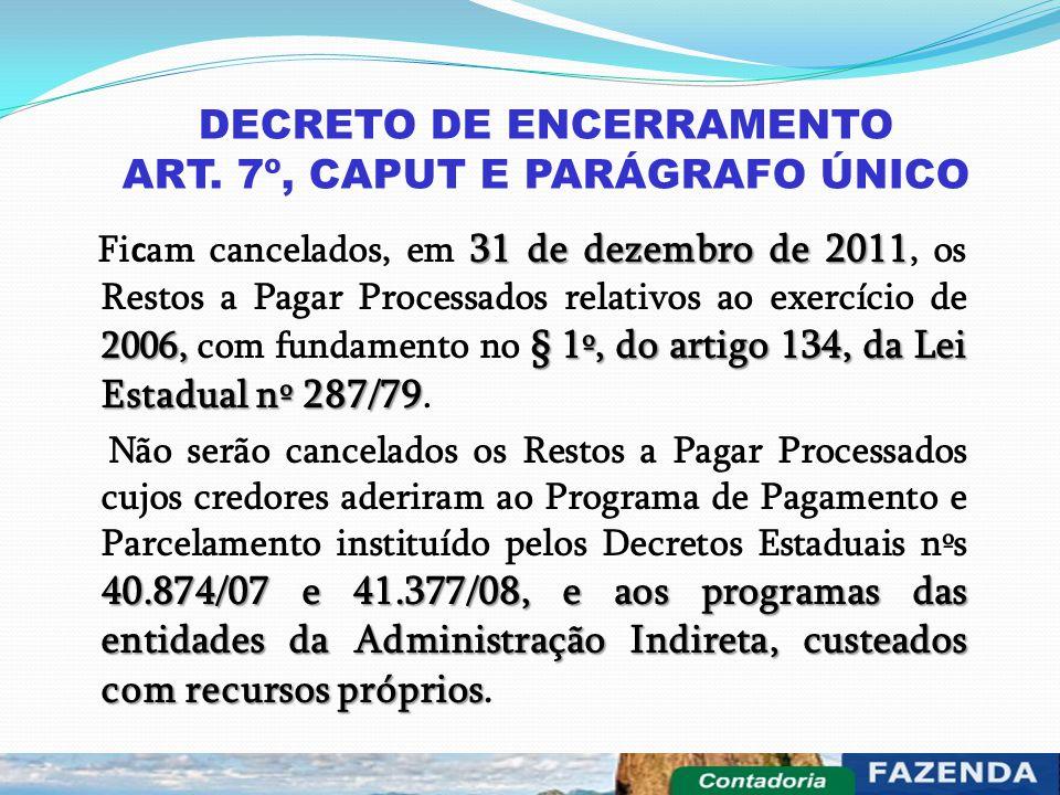 DECRETO DE ENCERRAMENTO ART. 7º, CAPUT E PARÁGRAFO ÚNICO 31 de dezembro de 2011 2006, § 1º, do artigo 134, da Lei Estadual nº 287/79 Fi c am cancelado