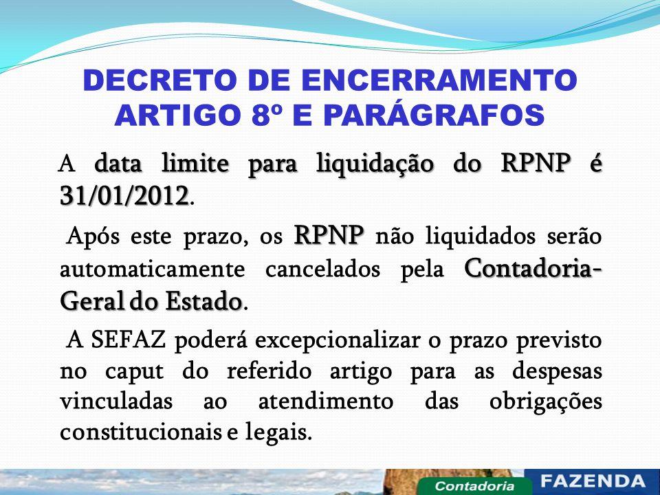 DECRETO DE ENCERRAMENTO ARTIGO 8º E PARÁGRAFOS data limite para liquidação do RPNP é 31/01/2012 A data limite para liquidação do RPNP é 31/01/2012. RP