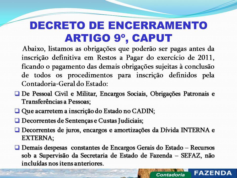 DECRETO DE ENCERRAMENTO ARTIGO 9º, CAPUT Abaixo, listamos as obrigações que poderão ser pagas antes da inscrição definitiva em Restos a Pagar do exerc