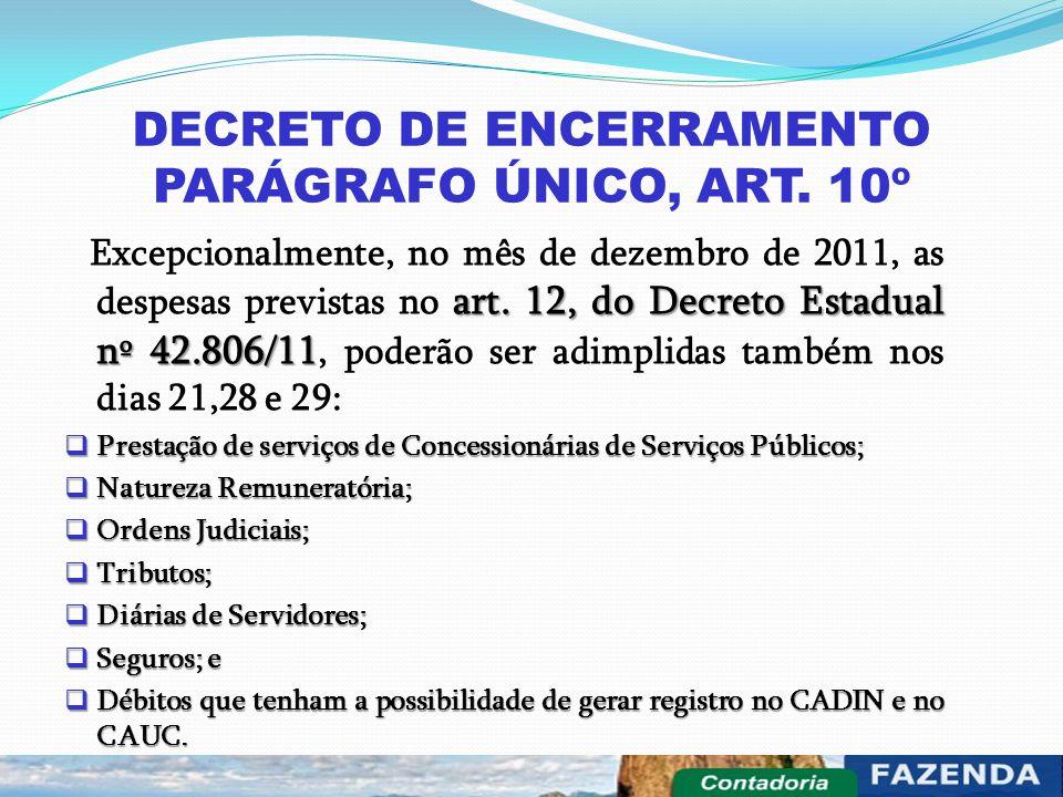 DECRETO DE ENCERRAMENTO PARÁGRAFO ÚNICO, ART. 10º art. 12, do Decreto Estadual nº 42.806/11 Excepcionalmente, no mês de dezembro de 2011, as despesas