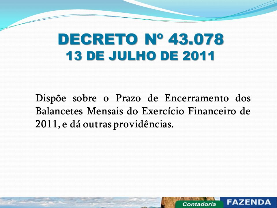 DECRETO Nº 43.078 13 DE JULHO DE 2011 Dispõe sobre o Prazo de Encerramento dos Balancetes Mensais do Exercício Financeiro de 2011, e dá outras providê