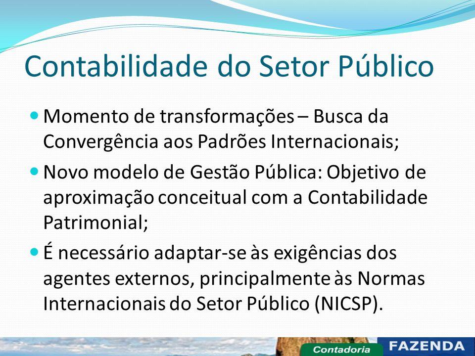 Contabilidade do Setor Público Momento de transformações – Busca da Convergência aos Padrões Internacionais; Novo modelo de Gestão Pública: Objetivo d