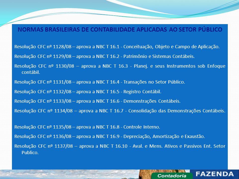 NORMAS BRASILEIRAS DE CONTABILIDADE APLICADAS AO SETOR PÚBLICO Resolução CFC nº 1128/08 – aprova a NBC T 16.1 - Conceituação, Objeto e Campo de Aplica