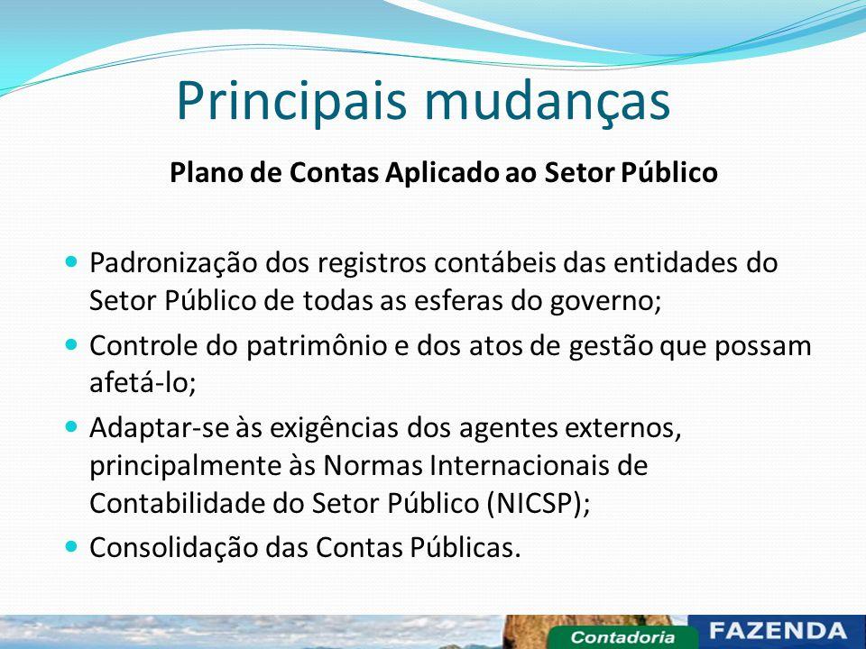 Principais mudanças Plano de Contas Aplicado ao Setor Público Padronização dos registros contábeis das entidades do Setor Público de todas as esferas