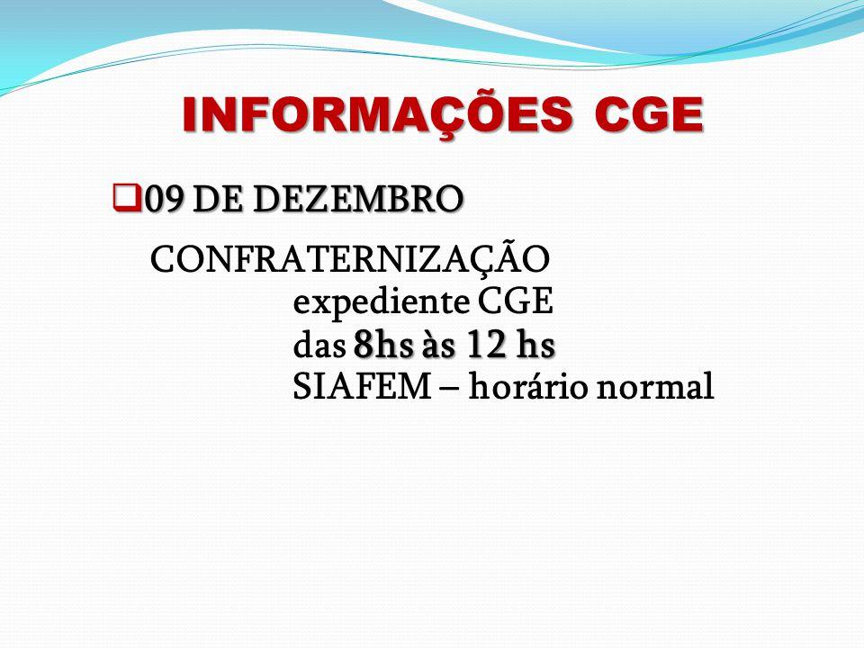INFORMAÇÕES CGE  09 DE DEZEMBRO CONFRATERNIZAÇÃO expediente CGE 8hs às 12 hs das 8hs às 12 hs SIAFEM – horário normal