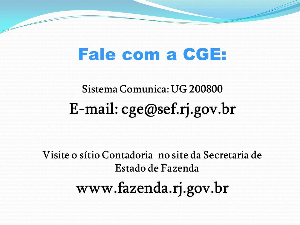 Fale com a CGE: Sistema Comunica: UG 200800 E-mail: cge@sef.rj.gov.br Visite o sítio Contadoria no site da Secretaria de Estado de Fazenda www.fazenda