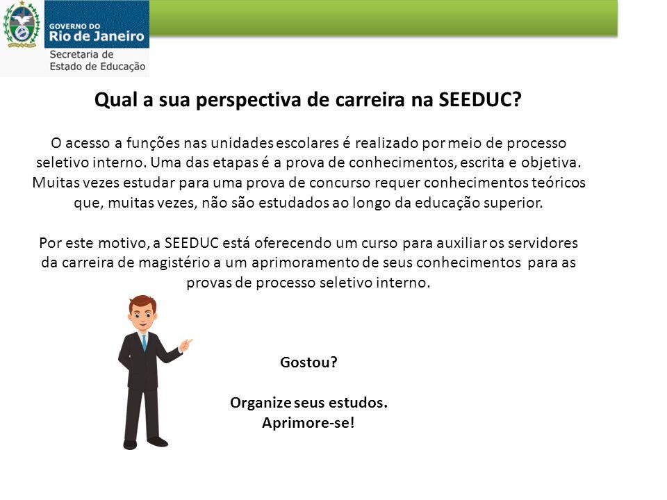 Qual a sua perspectiva de carreira na SEEDUC? O acesso a funções nas unidades escolares é realizado por meio de processo seletivo interno. Uma das eta