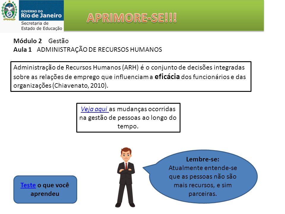 Módulo 2 Gestão Aula 1 ADMINISTRAÇÃO DE RECURSOS HUMANOS Administração de Recursos Humanos (ARH) é o conjunto de decisões integradas sobre as relações de emprego que influenciam a eficácia dos funcionários e das organizações (Chiavenato, 2010).
