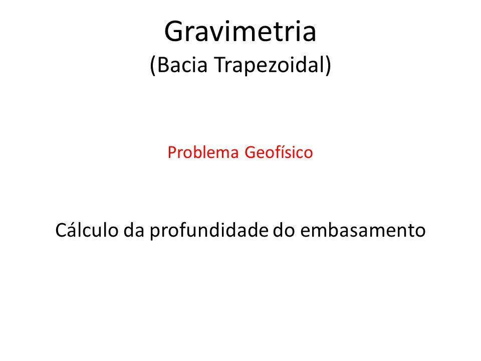 Cálculo da profundidade do embasamento Problema Geofísico Gravimetria (Bacia Trapezoidal)