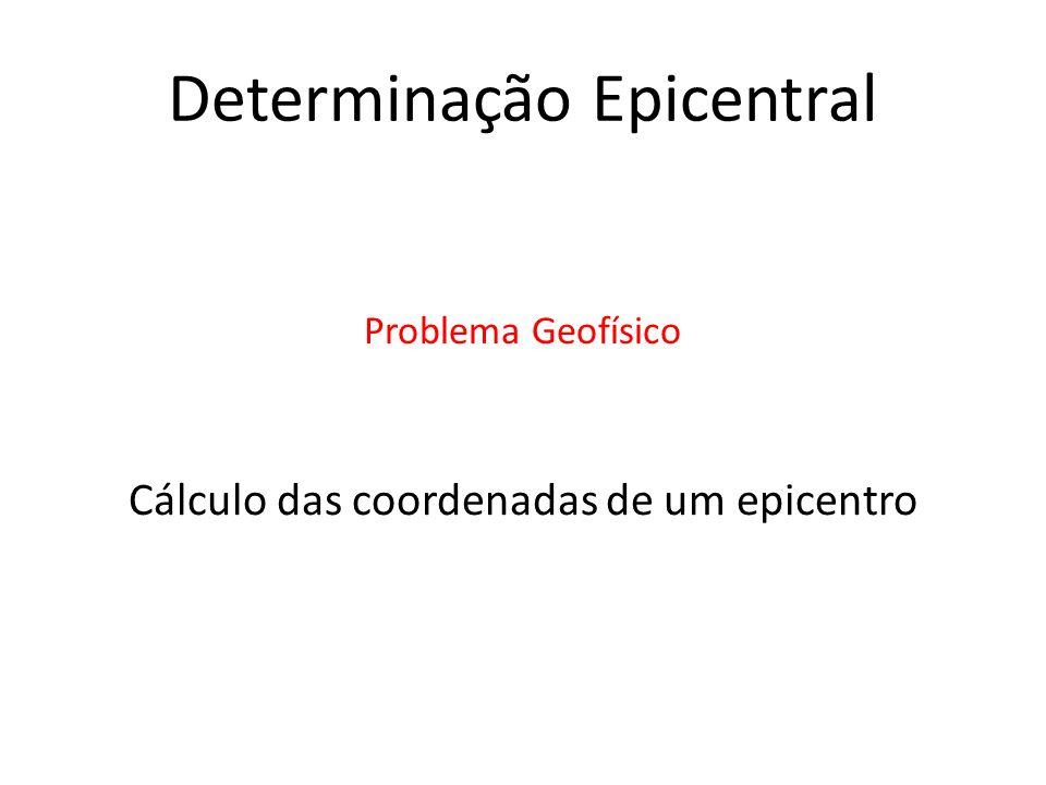 Determinação Epicentral Cálculo das coordenadas de um epicentro Problema Geofísico