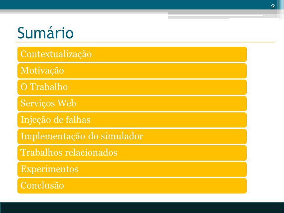 Sumário ContextualizaçãoMotivaçãoO TrabalhoServiços WebInjeção de falhasImplementação do simuladorTrabalhos relacionadosExperimentosConclusão 2