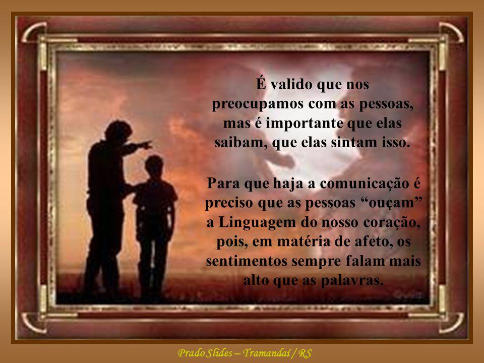 Prado Slides – Tramandaí / RS Por vezes, nos importamos tanto com a forma de dizer as coisas e esquecemos o principal que é a comunicação através do sentimento.