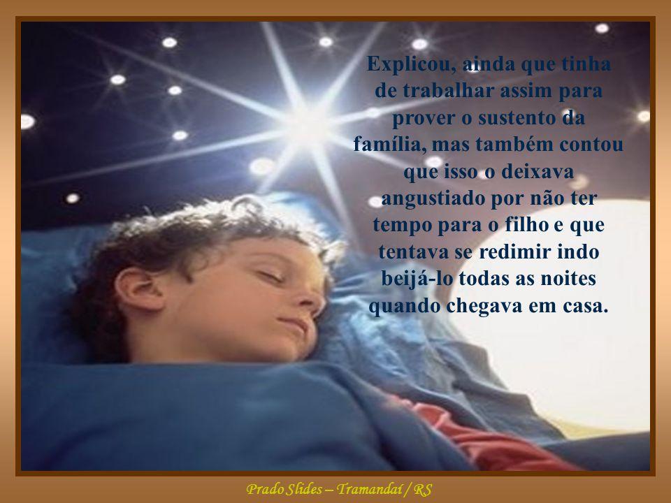 Prado Slides – Tramandaí / RS Explicou, ainda que tinha de trabalhar assim para prover o sustento da família, mas também contou que isso o deixava angustiado por não ter tempo para o filho e que tentava se redimir indo beijá-lo todas as noites quando chegava em casa.