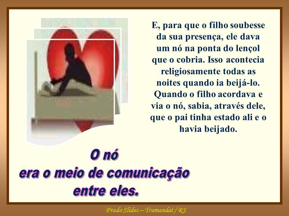 Prado Slides – Tramandaí / RS E, para que o filho soubesse da sua presença, ele dava um nó na ponta do lençol que o cobria.