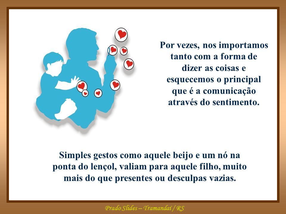 Prado Slides – Tramandaí / RS O fato faz-nos refletir sobre as muitas maneiras das pessoas se fazerem presentes, de se comunicarem com os outros.