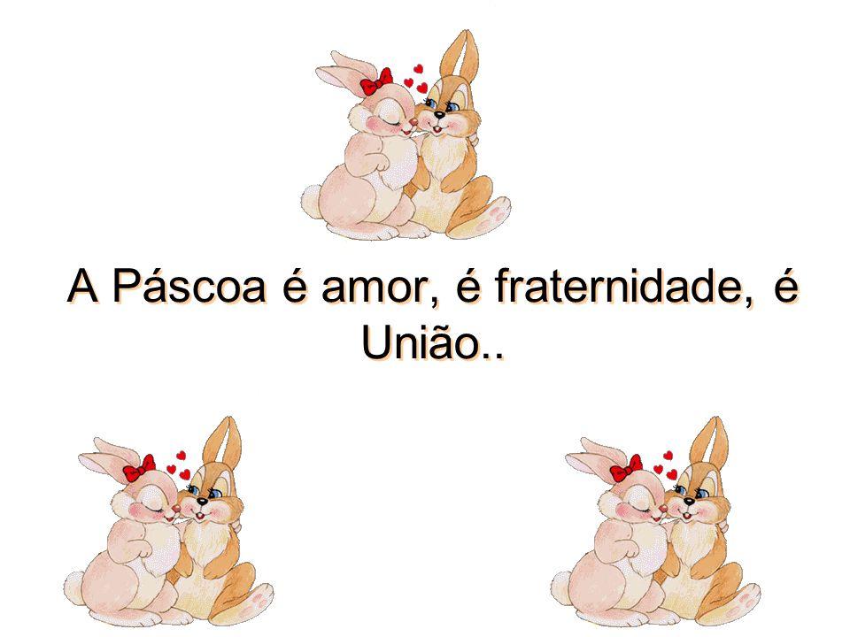 Meu desejo Amigo(a) Querido(a) é que sua Páscoa seja muito feliz e que eu possa continuar tendo uma amizade tão especial como é a sua!