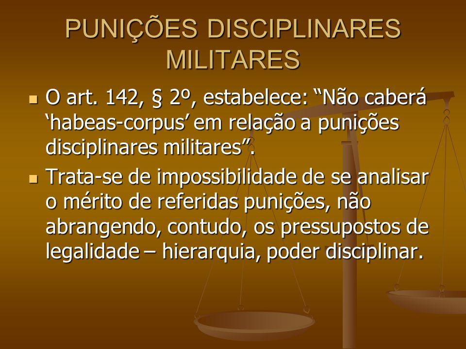 """PUNIÇÕES DISCIPLINARES MILITARES O art. 142, § 2º, estabelece: """"Não caberá 'habeas-corpus' em relação a punições disciplinares militares"""". O art. 142,"""