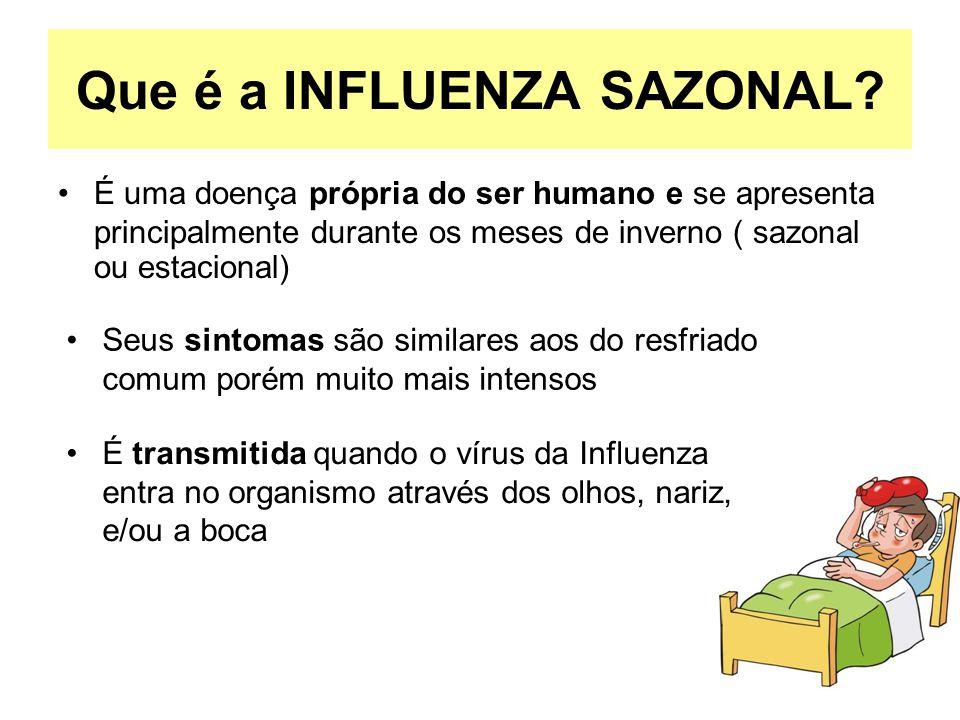 Que é a INFLUENZA SAZONAL? É uma doença própria do ser humano e se apresenta principalmente durante os meses de inverno ( sazonal ou estacional) É tr