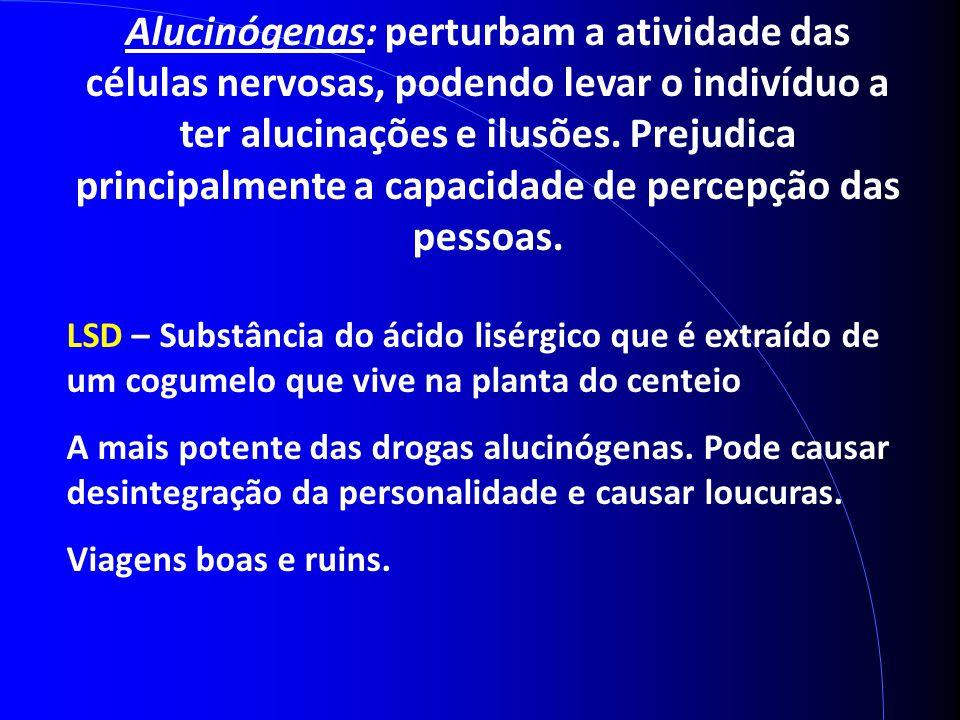 Alucinógenas: perturbam a atividade das células nervosas, podendo levar o indivíduo a ter alucinações e ilusões. Prejudica principalmente a capacidade