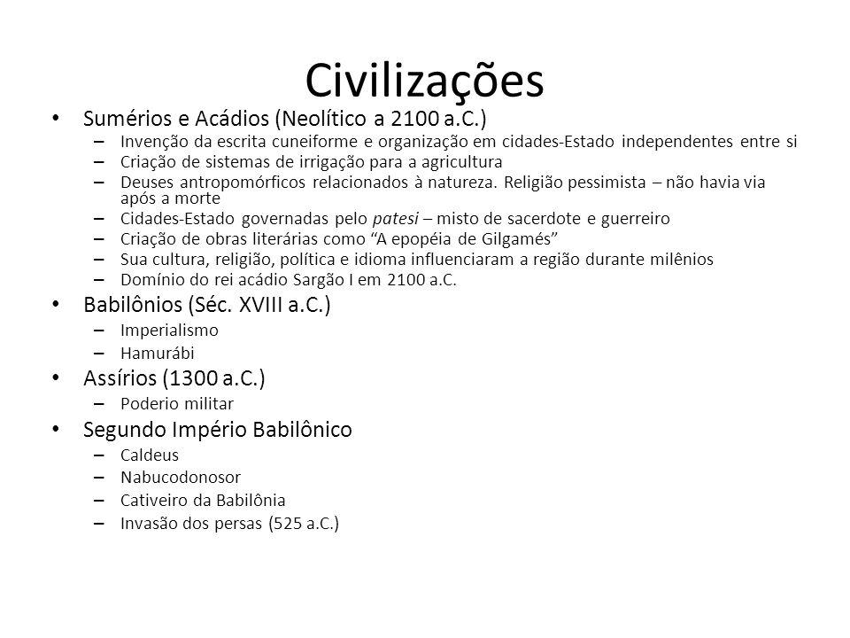 Civilizações Sumérios e Acádios (Neolítico a 2100 a.C.) – Invenção da escrita cuneiforme e organização em cidades-Estado independentes entre si – Criação de sistemas de irrigação para a agricultura – Deuses antropomórficos relacionados à natureza.