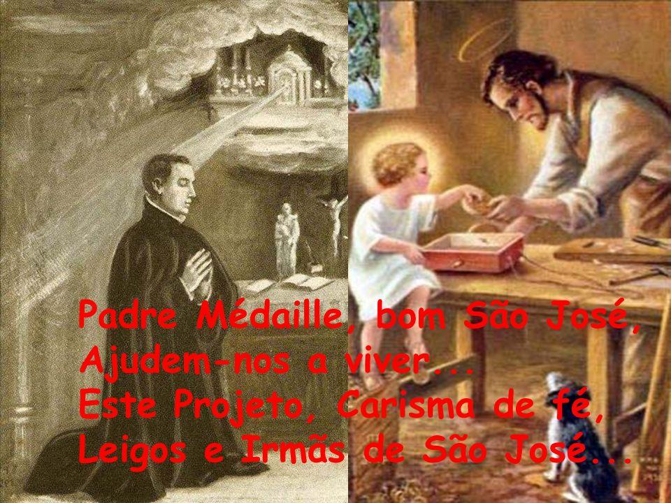 Padre Médaille, bom São José, Ajudem-nos a viver...