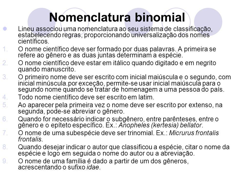 Nomenclatura binomial Lineu associou uma nomenclatura ao seu sistema de classificação, estabelecendo regras, proporcionando universalização dos nomes científicos.