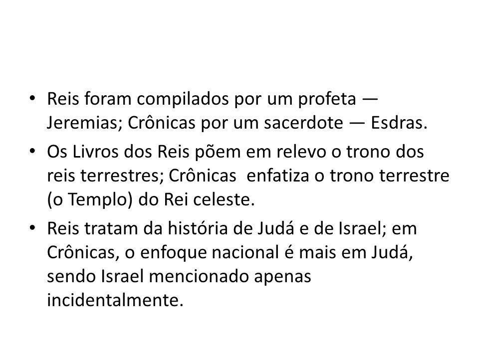 Reis foram compilados por um profeta — Jeremias; Crônicas por um sacerdote — Esdras. Os Livros dos Reis põem em relevo o trono dos reis terrestres; Cr