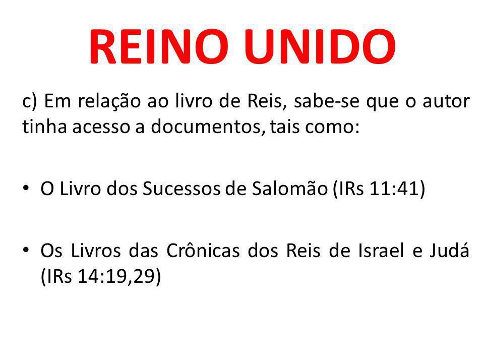 REINO UNIDO c) Em relação ao livro de Reis, sabe-se que o autor tinha acesso a documentos, tais como: O Livro dos Sucessos de Salomão (IRs 11:41) Os L