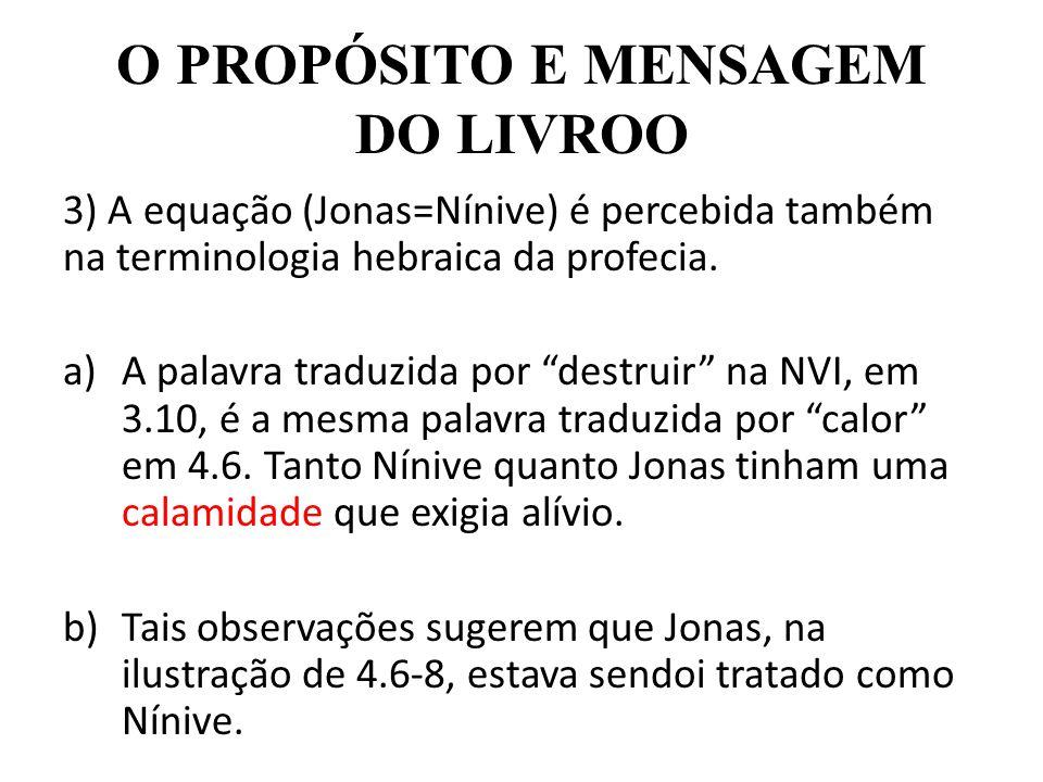 """O PROPÓSITO E MENSAGEM DO LIVROO 3) A equação (Jonas=Nínive) é percebida também na terminologia hebraica da profecia. a)A palavra traduzida por """"destr"""