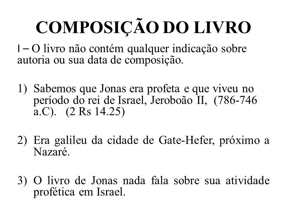 COMPOSIÇÃO DO LIVRO I – O livro não contém qualquer indicação sobre autoria ou sua data de composição. 1)Sabemos que Jonas era profeta e que viveu no